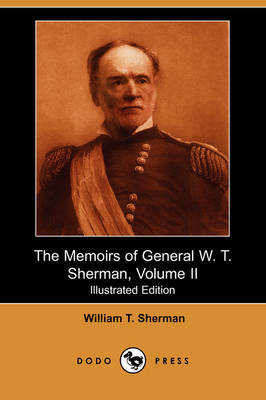 The Memoirs of General W. T. Sherman, Volume II (Illustrated Edition) (Dodo Press)