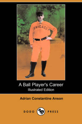 A Ball Player's Career (Illustrated Edition) (Dodo Press)