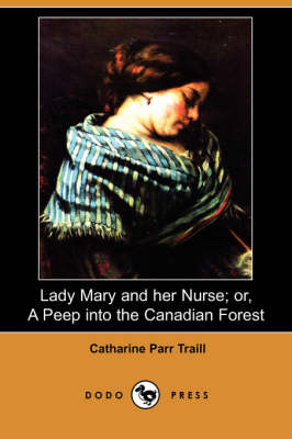 Lady Mary and Her Nurse; Or, a Peep Into the Canadian Forest (Dodo Press)