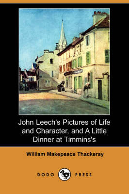 John Leech's Pictures of Life and Character, and a Little Dinner at Timmins's (Dodo Press)