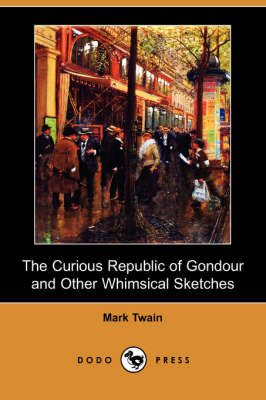 The Curious Republic of Gondour and Other Whimsical Sketches (Dodo Press)