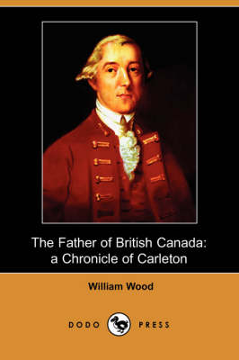 The Father of British Canada: A Chronicle of Carleton (Dodo Press)