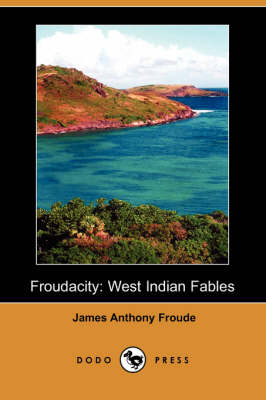 Froudacity: West Indian Fables (Dodo Press)