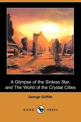 A Glimpse of the Sinless Star, and the World of the Crystal Cities (Dodo Press)