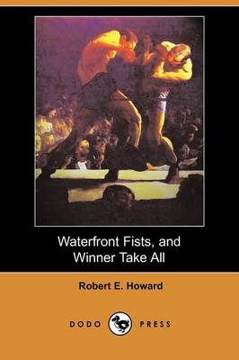 Waterfront Fists, and Winner Take All (Dodo Press)