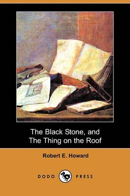 The Black Stone, and the Thing on the Roof (Dodo Press)