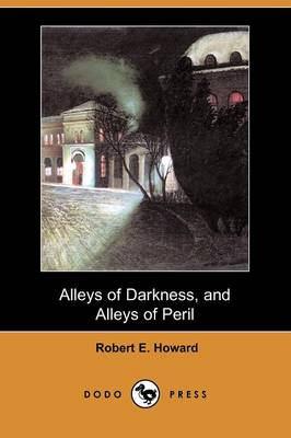 Alleys of Darkness, and Alleys of Peril (Dodo Press)