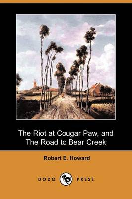 The Riot at Cougar Paw, and the Road to Bear Creek (Dodo Press)