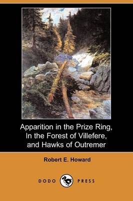 Apparition in the Prize Ring, in the Forest of Villefere, and Hawks of Outremer (Dodo Press)