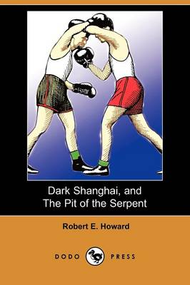 Dark Shanghai, and the Pit of the Serpent (Dodo Press)