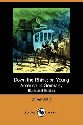 Down the Rhine; Or, Young America in Germany (Illustrated Edition) (Dodo Press)