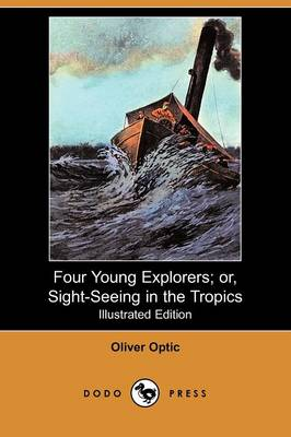 Four Young Explorers; Or, Sight-Seeing in the Tropics (Illustrated Edition) (Dodo Press)