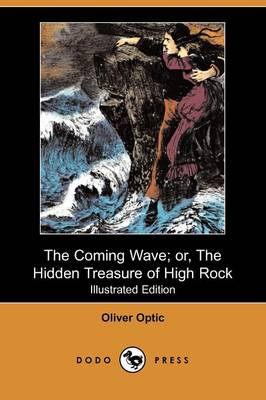 The Coming Wave; Or, the Hidden Treasure of High Rock (Illustrated Edition) (Dodo Press)