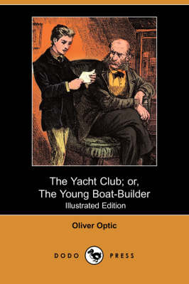The Yacht Club; Or, the Young Boat-Builder (Illustrated Edition) (Dodo Press)