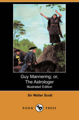Guy Mannering; Or, the Astrologer (Illustrated Edition) (Dodo Press)