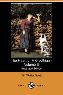 The Heart of Mid-Lothian - Volume II (Illustrated Edition) (Dodo Press)