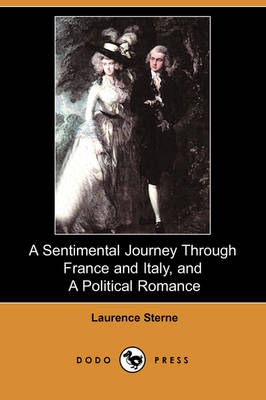 A Sentimental Journey Through France and Italy, and a Political Romance (Dodo Press)