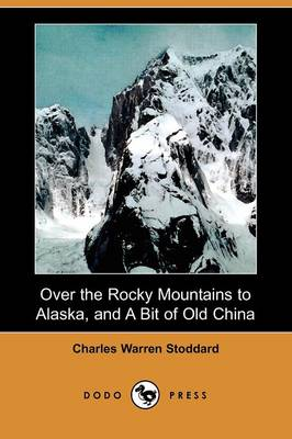Over the Rocky Mountains to Alaska, and a Bit of Old China (Dodo Press)