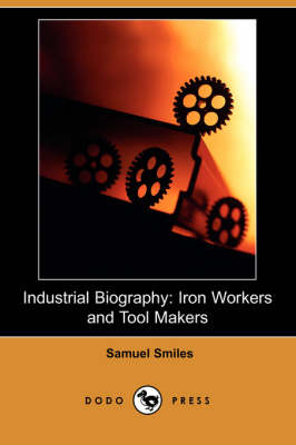 Industrial Biography: Iron Workers and Tool Makers (Dodo Press)