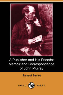 A Publisher and His Friends: Memoir and Correspondence of John Murray (Dodo Press)