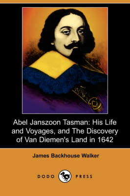 Abel Janszoon Tasman: His Life and Voyages, and the Discovery of Van Diemen's Land in 1642