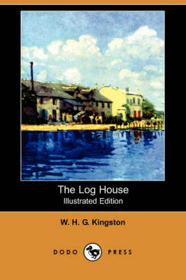 The Log House (Illustrated Edition) (Dodo Press)