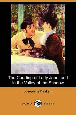 The Courting of Lady Jane, and in the Valley of the Shadow (Dodo Press)