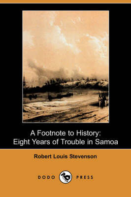 A Footnote to History: Eight Years of Trouble in Samoa (Dodo Press)