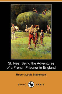 St. Ives, Being the Adventures of a French Prisoner in England (Dodo Press)
