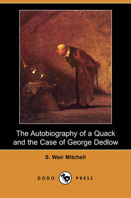 The Autobiography of a Quack and the Case of George Dedlow (Dodo Press)
