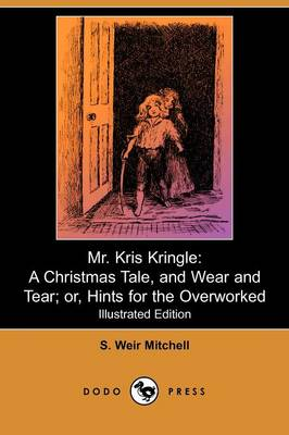 Mr. Kris Kringle: A Christmas Tale, and Wear and Tear; Or, Hints for the Overworked (Iilustrated Edition) (Dodo Press)