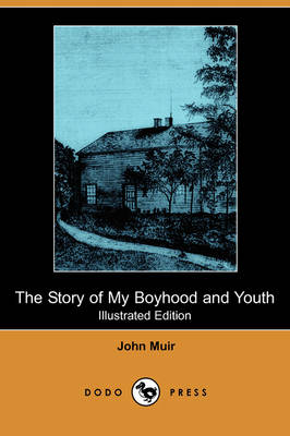 The Story of My Boyhood and Youth (Illustrated Edition) (Dodo Press)