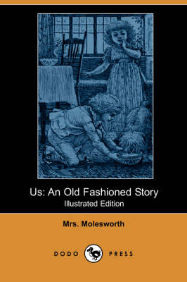 Us: An Old Fashioned Story (Illustrated Edition) (Dodo Press)