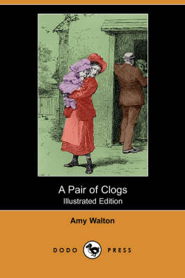 A Pair of Clogs (Illustrated Edition) (Dodo Press)