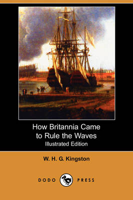 How Britannia Came to Rule the Waves (Illustrated Edition) (Dodo Press)