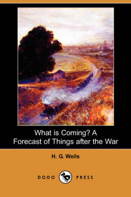 What Is Coming? a Forecast of Things After the War (Dodo Press)