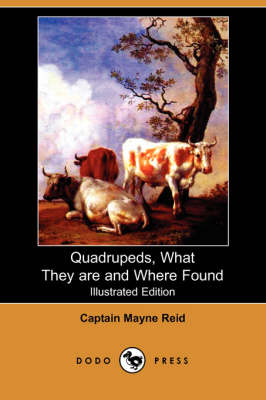 Quadrupeds, What They Are and Where Found (Illustrated Edition) (Dodo Press)