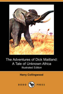 The Adventures of Dick Maitland: A Tale of Unknown Africa (Illustrated Edition) (Dodo Press)