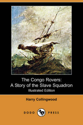 The Congo Rovers: A Story of the Slave Squadron (Illustrated Edition) (Dodo Press)