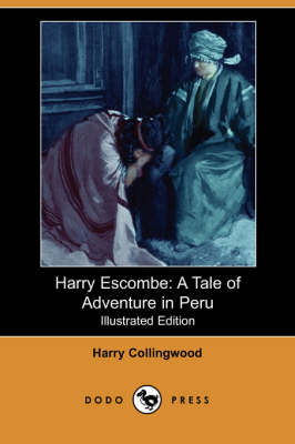 Harry Escombe: A Tale of Adventure in Peru (Illustrated Edition) (Dodo Press)
