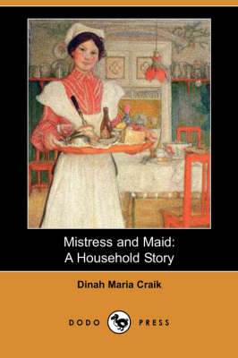 Mistress and Maid: A Household Story (Dodo Press)