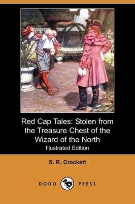 Red Cap Tales: Stolen from the Treasure Chest of the Wizard of the North (Illustrated Edition) (Dodo Press)