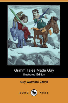 Grimm Tales Made Gay (Illustrated Edition) (Dodo Press)