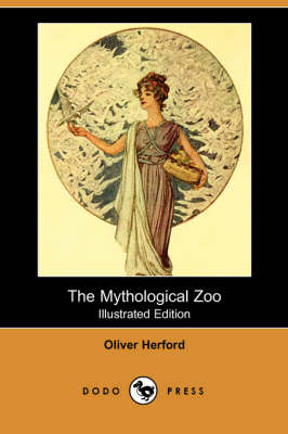The Mythological Zoo (Illustrated Edition) (Dodo Press)