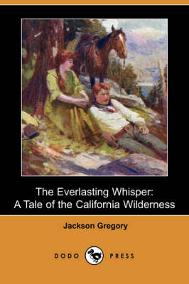 The Everlasting Whisper: A Tale of the California Wilderness (Dodo Press)