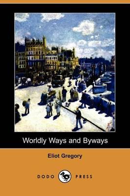 Worldly Ways and Byways (Dodo Press)