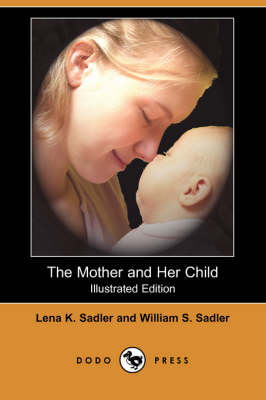 The Mother and Her Child (Illustrated Edition) (Dodo Press)