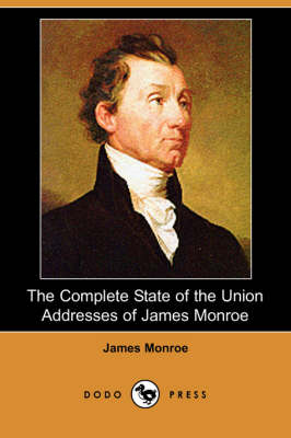 The Complete State of the Union Addresses of James Monroe (Dodo Press)
