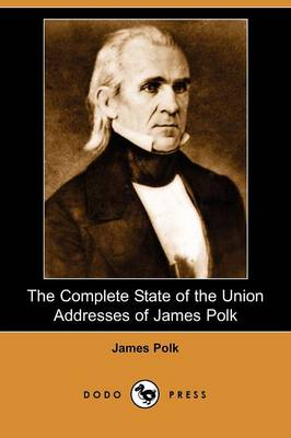 The Complete State of the Union Addresses of James Polk (Dodo Press)