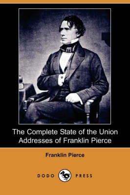 The Complete State of the Union Addresses of Franklin Pierce (Dodo Press)